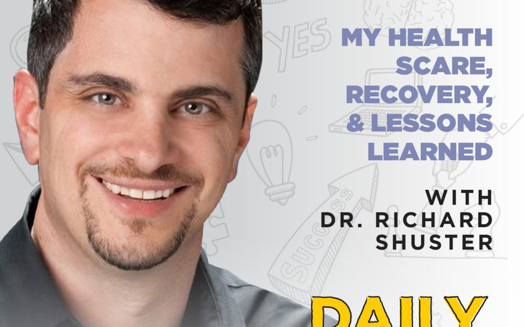 Ep. 164: My Health Scare, Recovery, & Lessons Learned | from The Daily Huddle