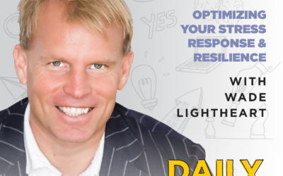 Ep. 163: Optimizing Your Stress Response & Resilience | with Wade Lightheart