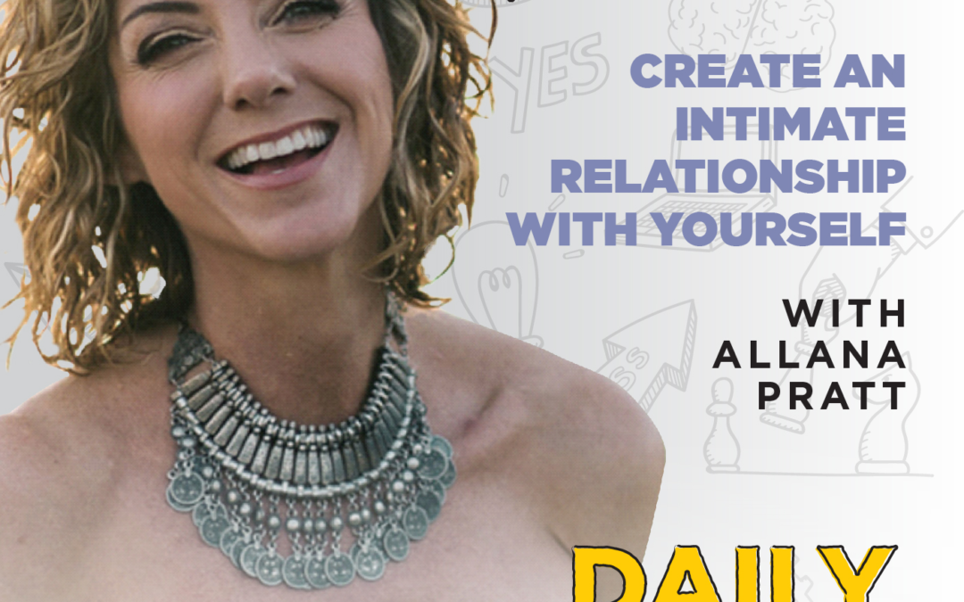 Ep. 165: Create an Intimate Relationship With Yourself | with Allana Pratt