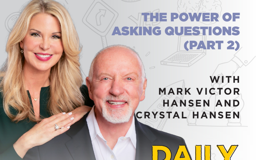 Ep. 169: The Power of Asking Questions (Part 2) | with Mark Victor Hansen and Crystal Hansen