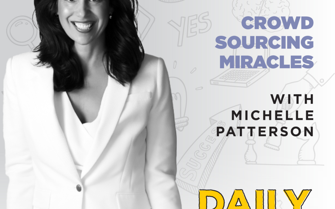 Ep. 170: Crowd Sourcing Miracles | with Michelle Patterson