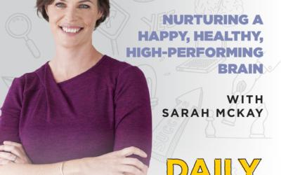 Ep. 171: Nurturing a Happy, Healthy, High-Performing Brain | with Sarah McKay