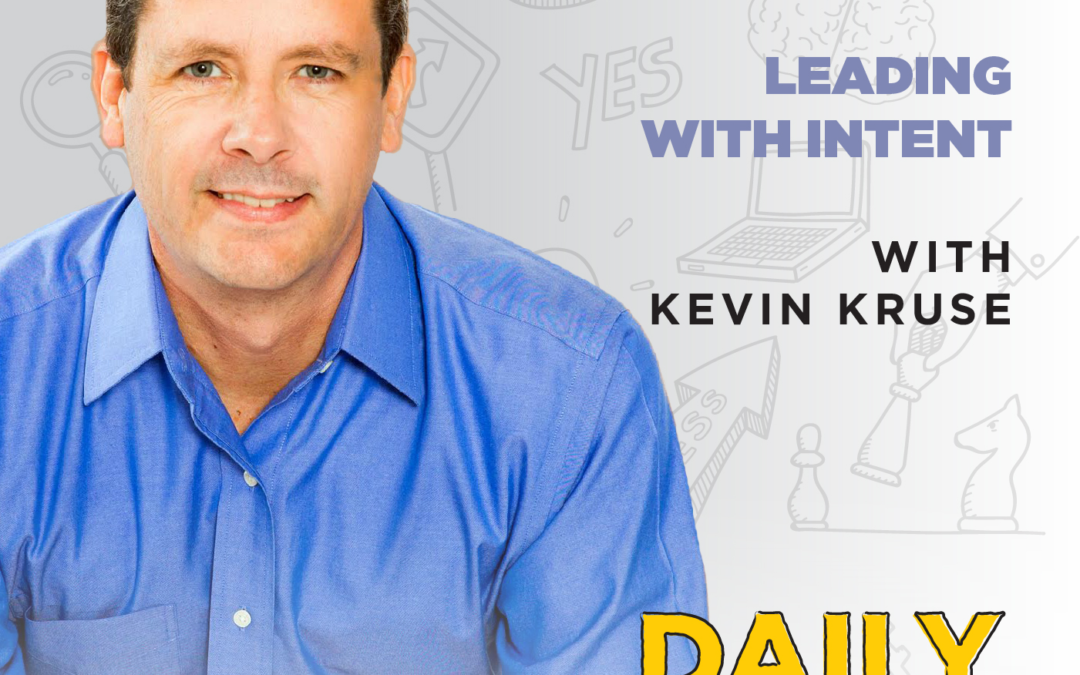 Ep. 173: Leading With Intent | with Kevin Kruse