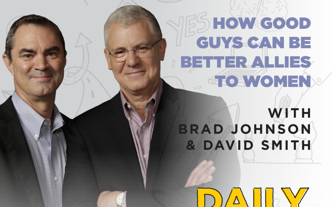 Ep. 176: How Good Guys Can Be Better Allies to Women | with Brad Johnson & David Smith