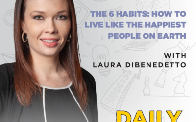 Ep. 184: The 6 Habits: How to Live Like the Happiest People on Earth | with Laura DiBenedetto