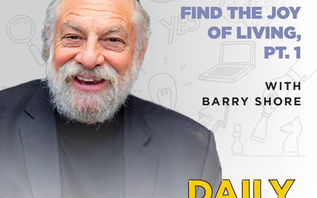 Ep. 188: Find the Joy of Living, Pt. 1 | with Barry Shore