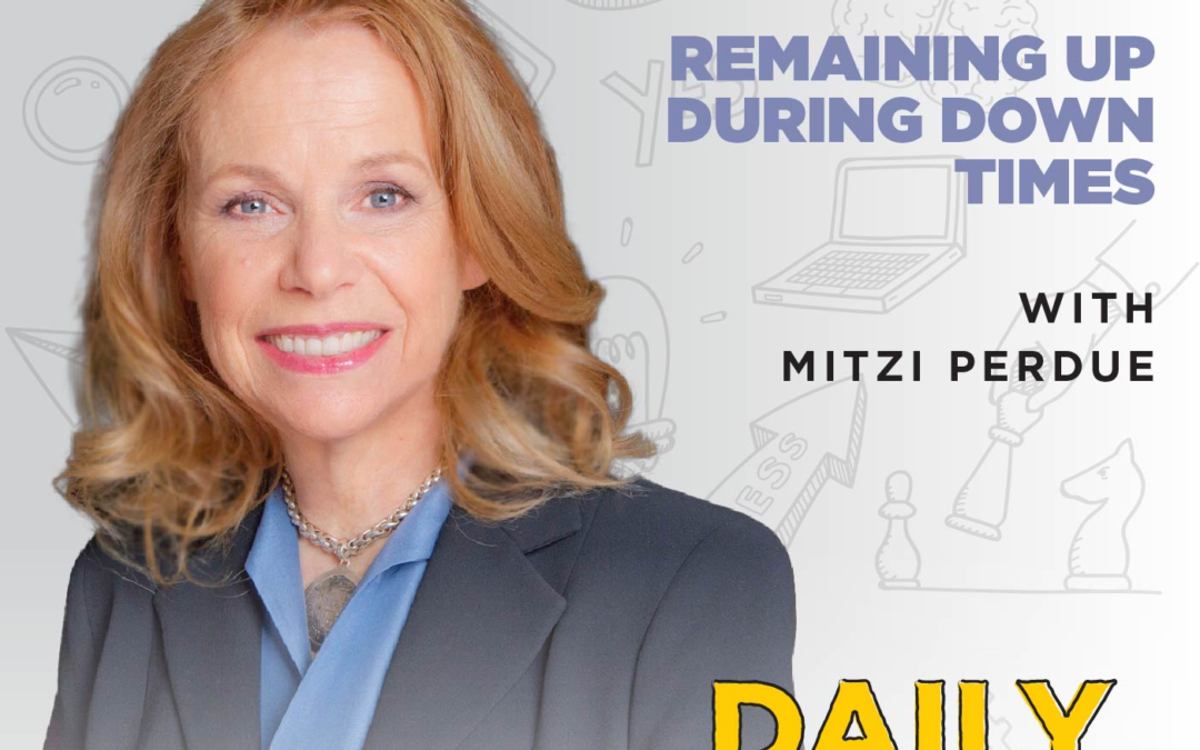 Ep. 192: Remaining UP During Down Times | with Mitzi Perdue