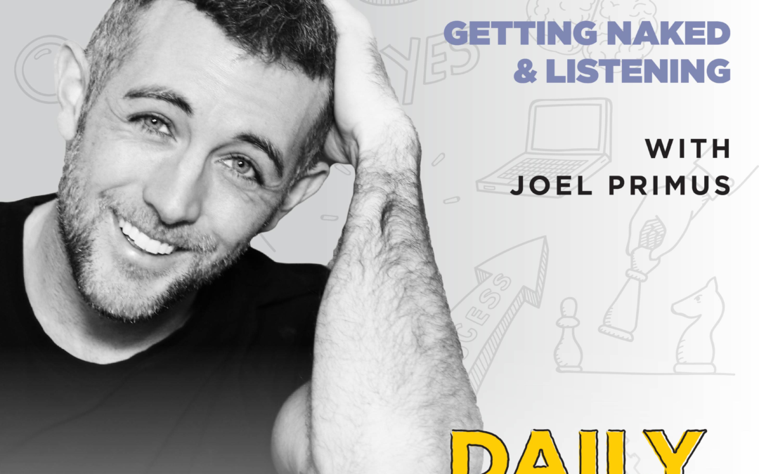Ep. 195: Getting Naked & Listening | with Joel Primus