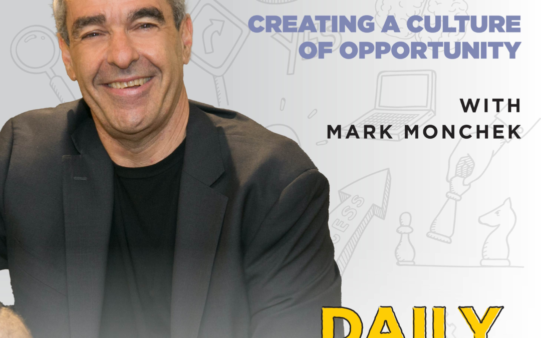 Ep. 196: Creating a Culture of Opportunity | with Mark Monchek