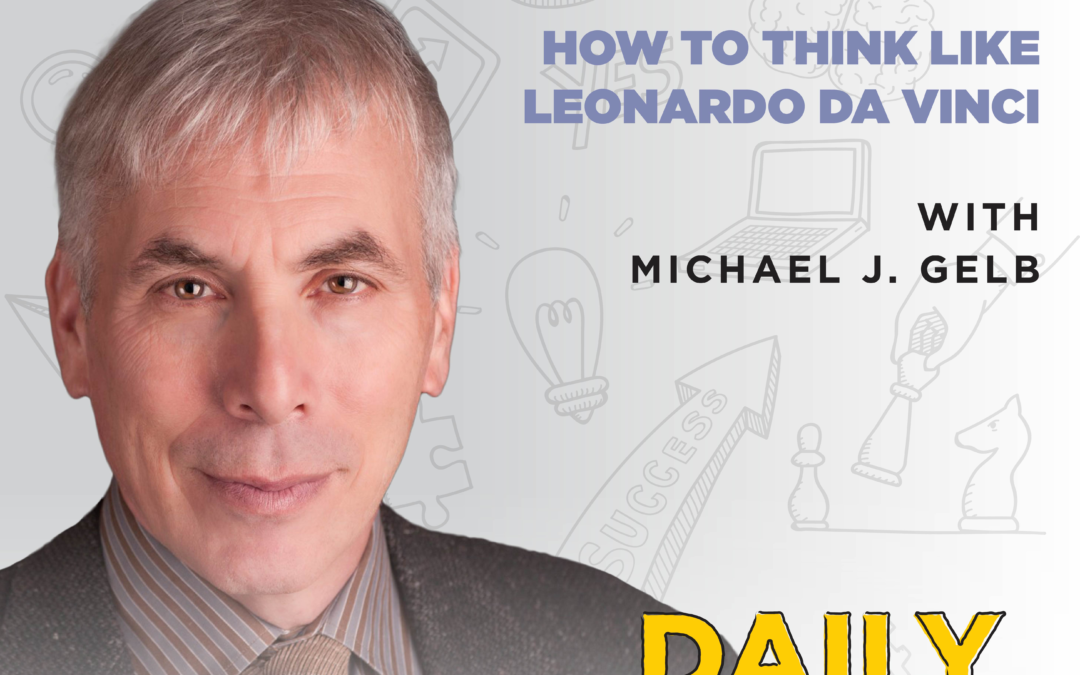 Ep. 199: How to Think Like Leonardo da Vinci | with Michael J. Gelb