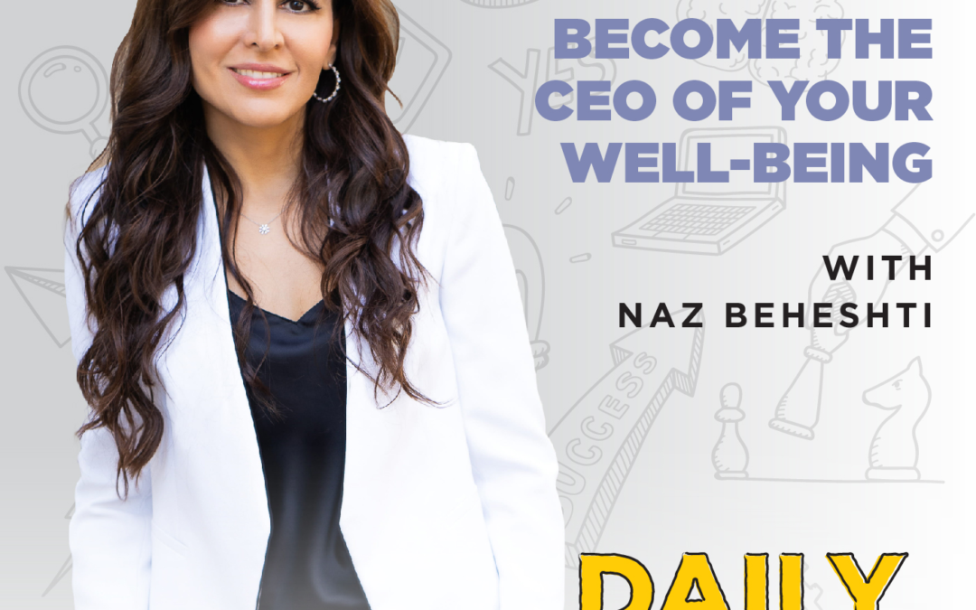 203. Become the CEO of Your Well-Being with Naz Beheshti