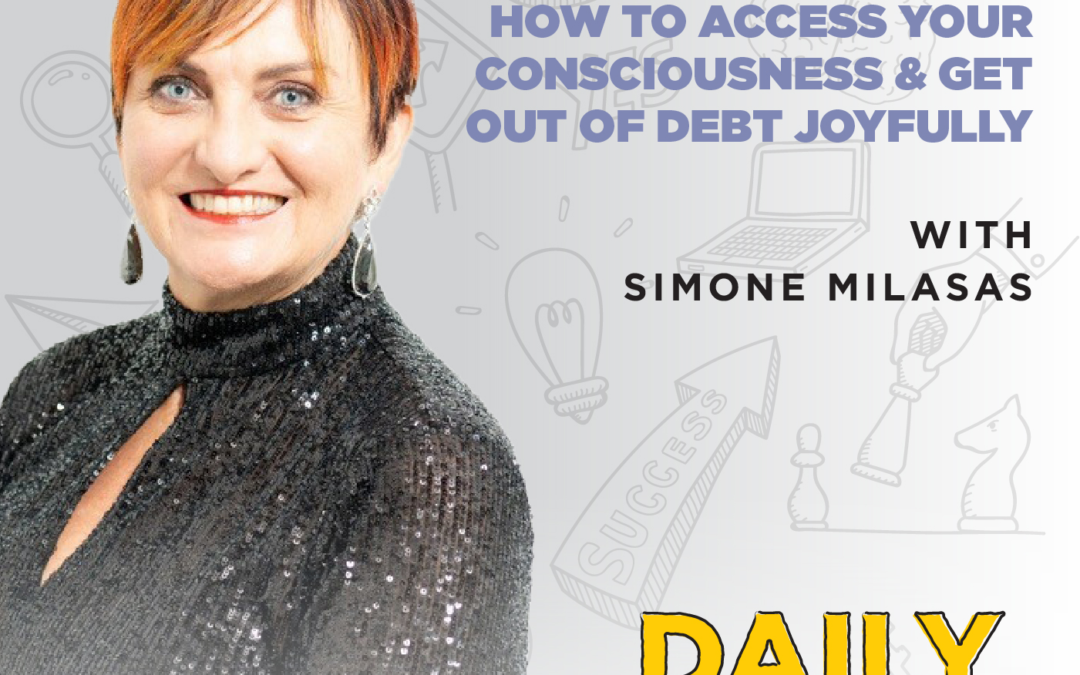 204. How to Access Your Consciousness & Get Out of Debt Joyfully with Simone Milasas