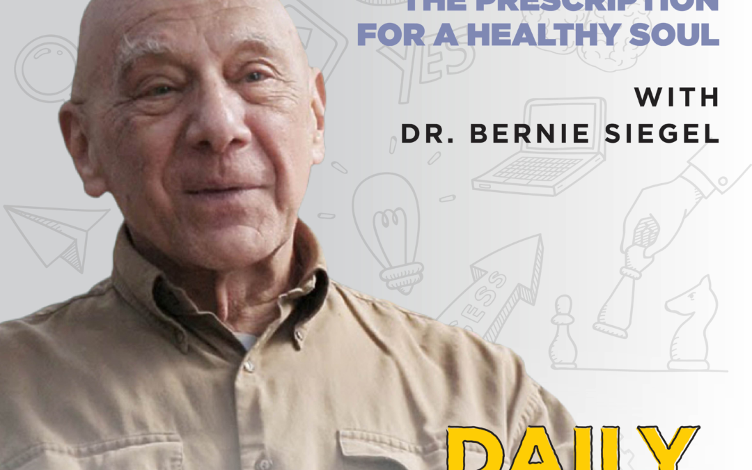 207. The Prescription for a Healthy Soul with Dr. Bernie Siegel