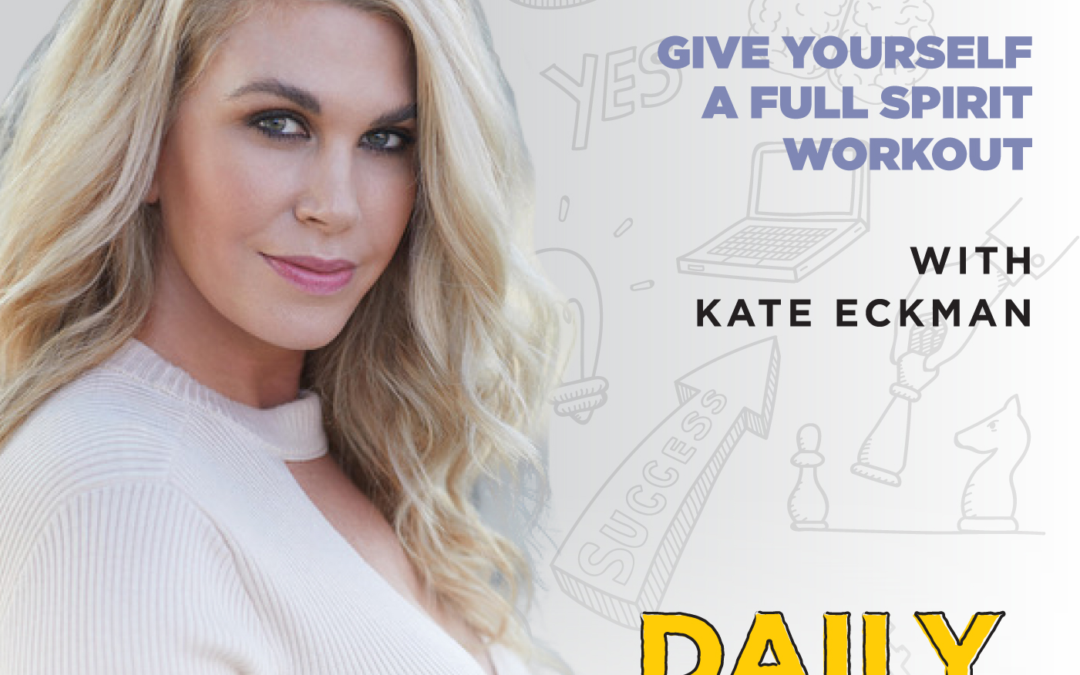 210. Give Yourself a Full Spirit Workout with Kate Eckman