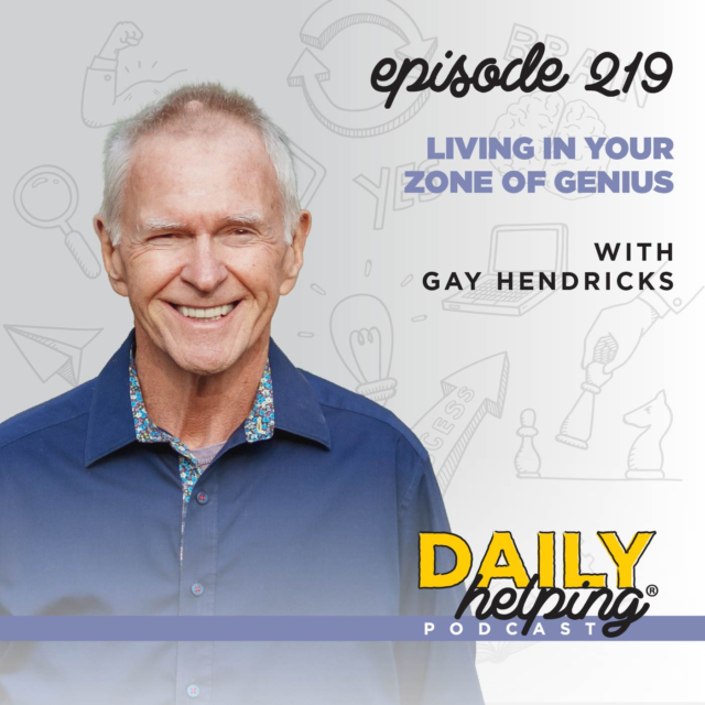 219. Living in Your Zone of Genius with Gay Hendricks