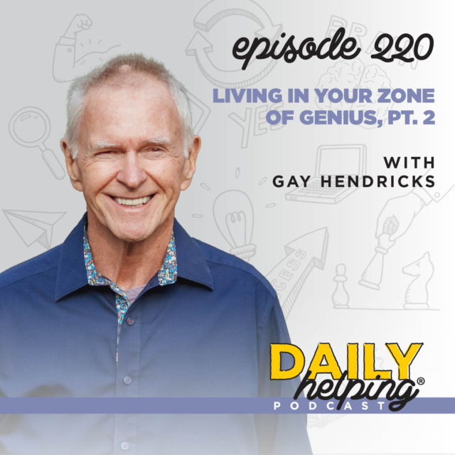 220. Living in Your Zone of Genius, Pt. 2 with Gay Hendricks