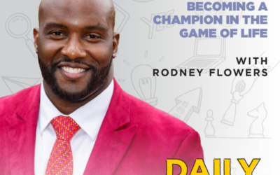 221. Becoming a Champion in the Game of Life with Rodney Flowers