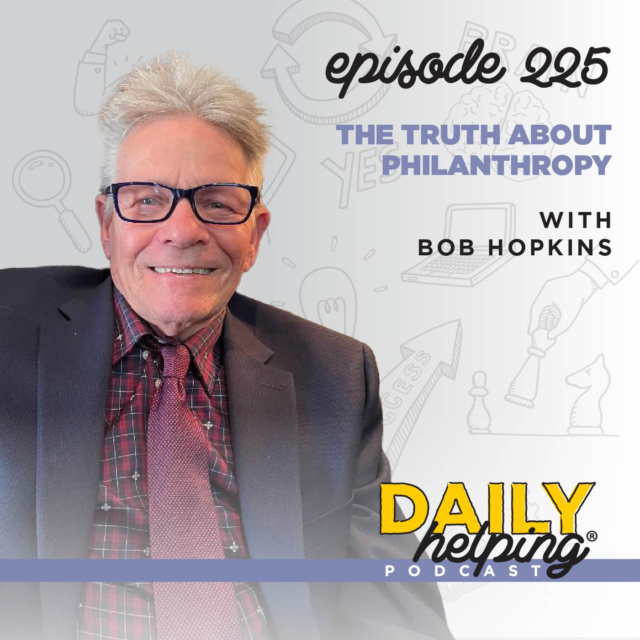 225. The Truth About Philanthropy with Bob Hopkins