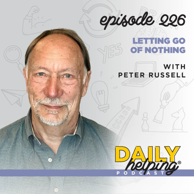 226. Letting Go of Nothing with Peter Russell