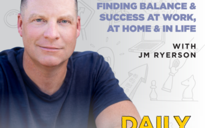 227. Finding Balance & Success at Work, at Home & In Life with JM Ryerson